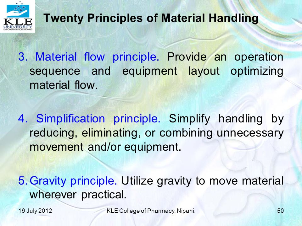 3. Material flow principle. Provide an operation sequence and equipment layout optimizing material flow. 4. Simplification principle. Simplify handlin