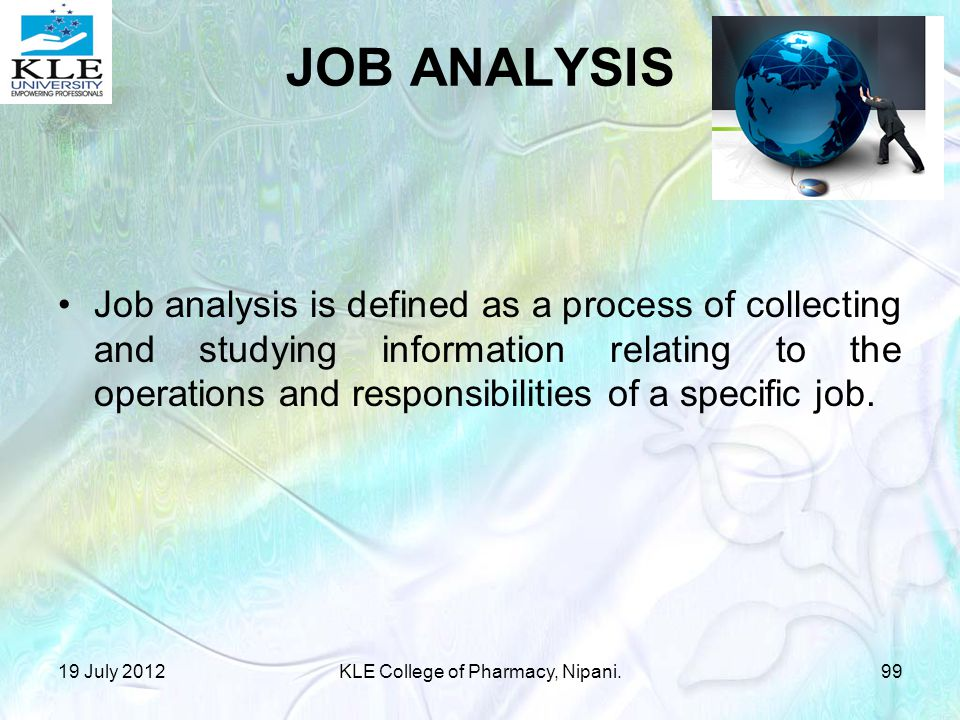 JOB ANALYSIS Job analysis is defined as a process of collecting and studying information relating to the operations and responsibilities of a specific job.