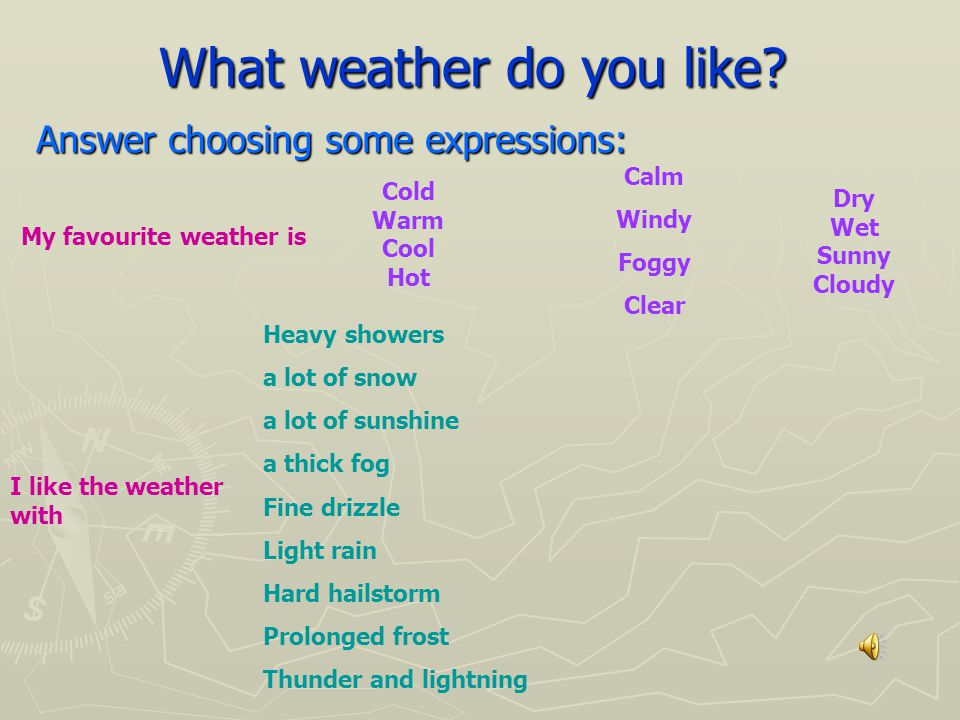 What weather do you like.