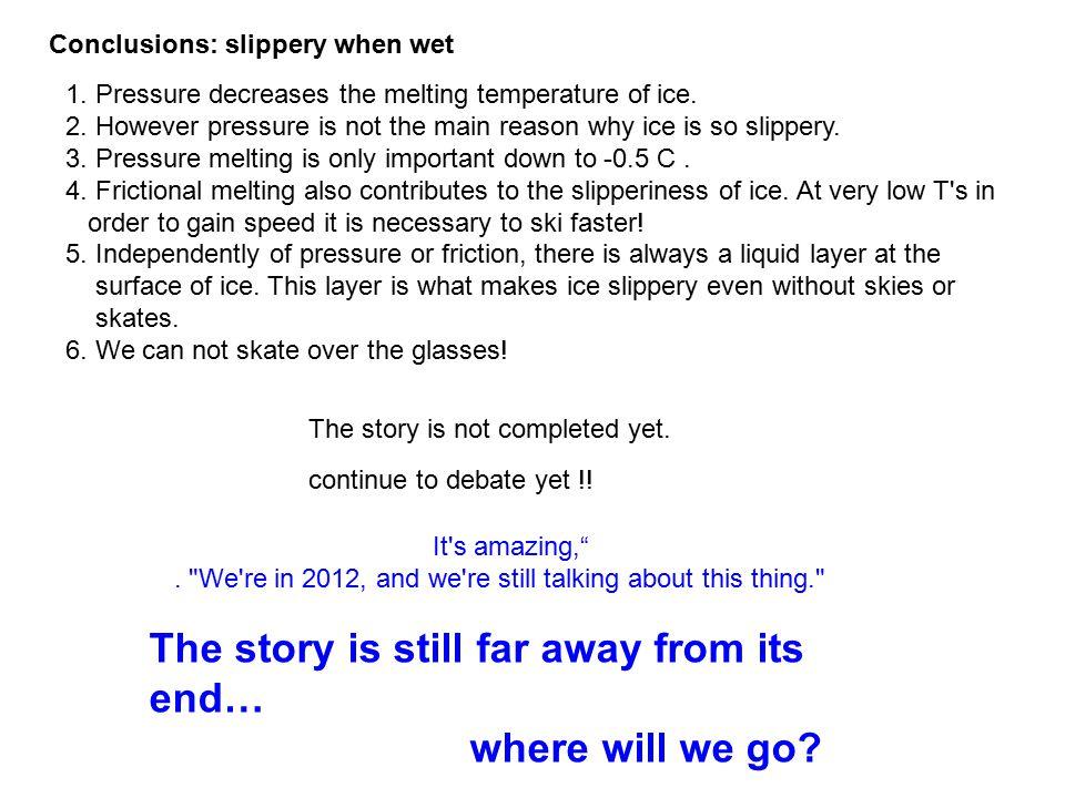 1. Pressure decreases the melting temperature of ice.