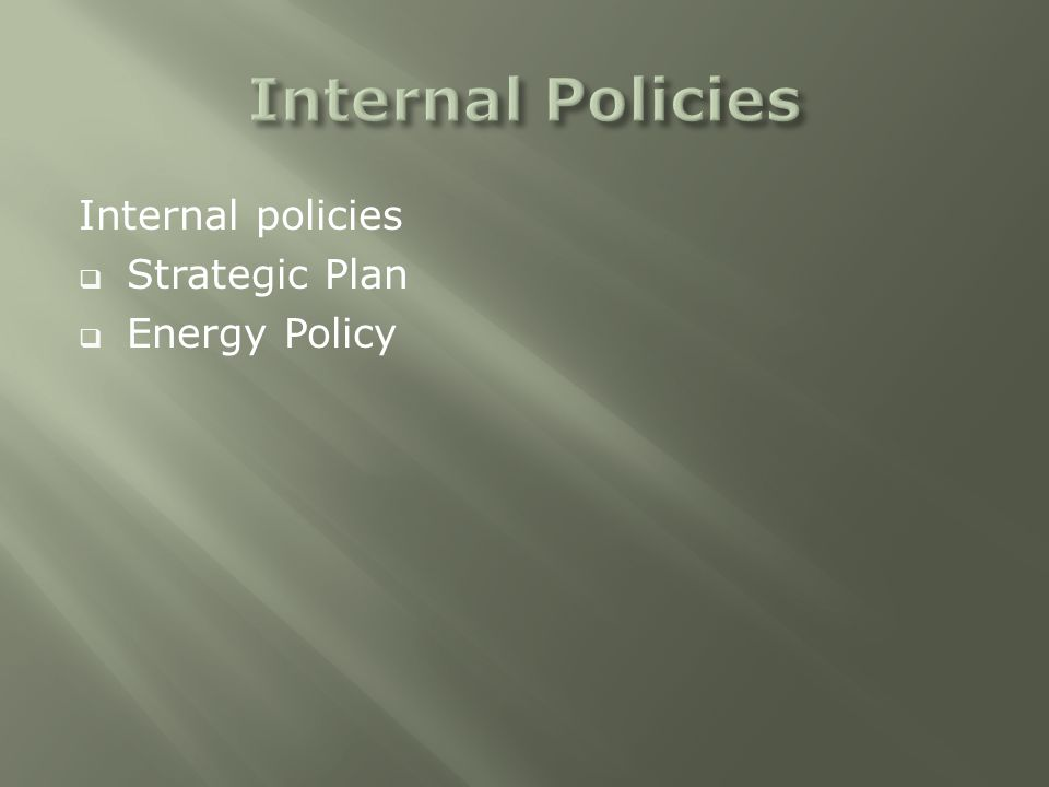 Internal policies  Strategic Plan  Energy Policy