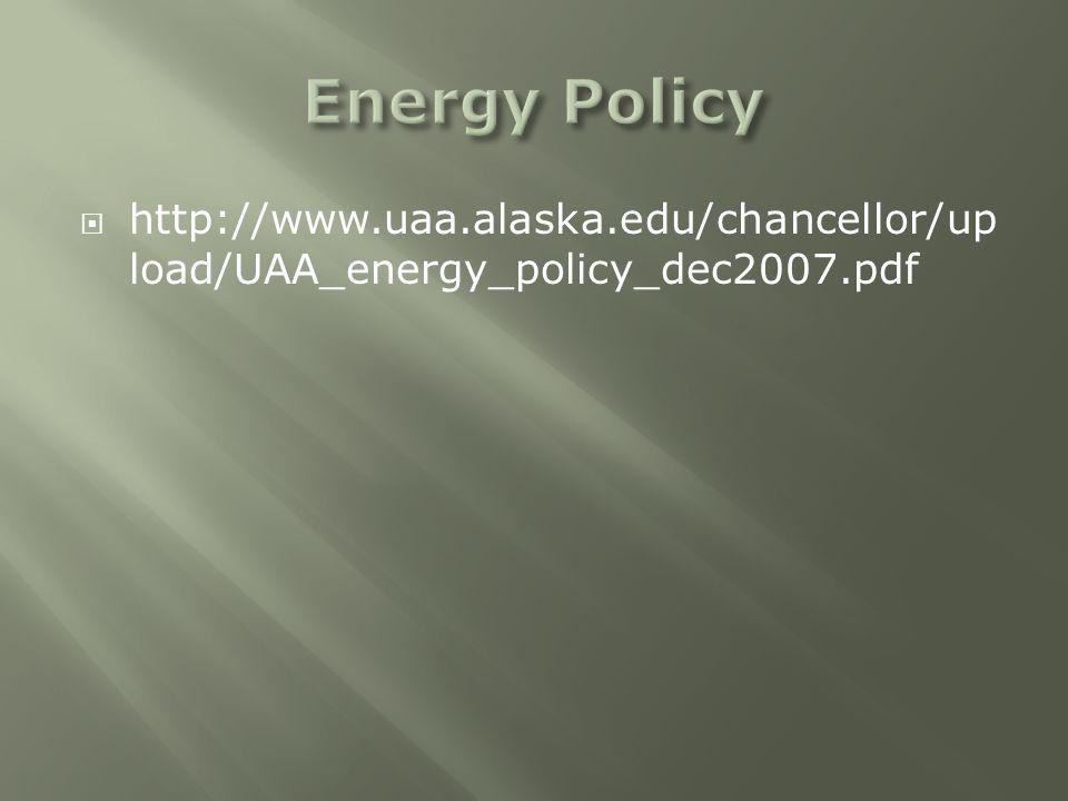  http://www.uaa.alaska.edu/chancellor/up load/UAA_energy_policy_dec2007.pdf