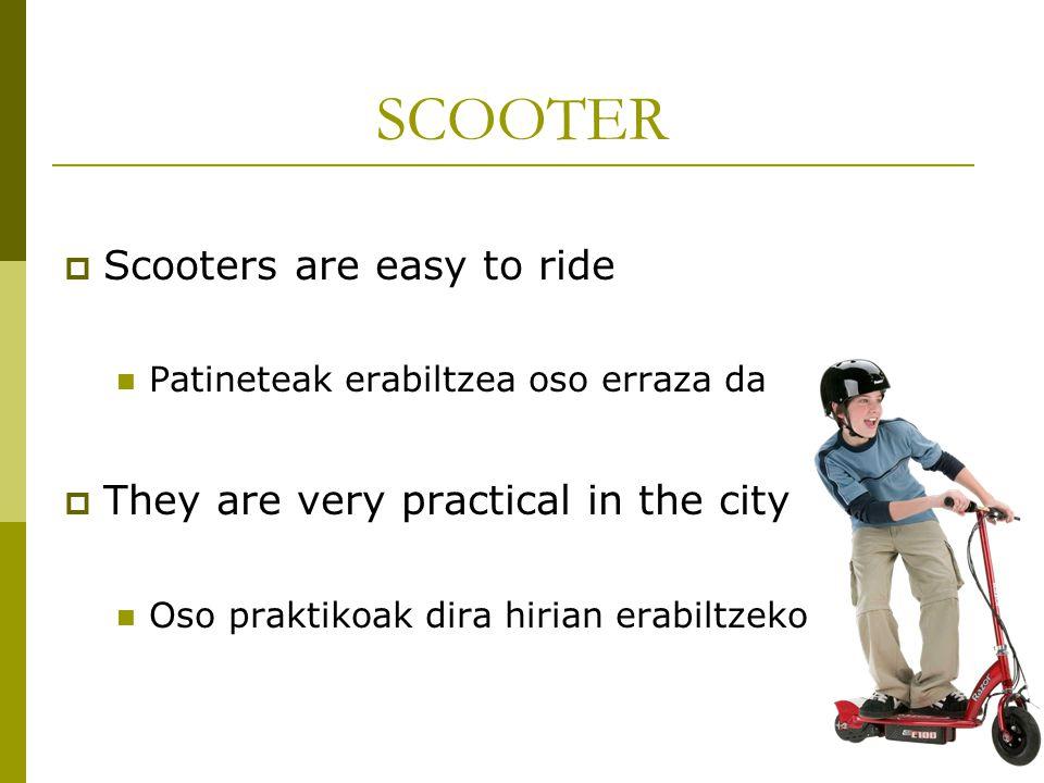 SCOOTER  Scooters are easy to ride Patineteak erabiltzea oso erraza da  They are very practical in the city Oso praktikoak dira hirian erabiltzeko