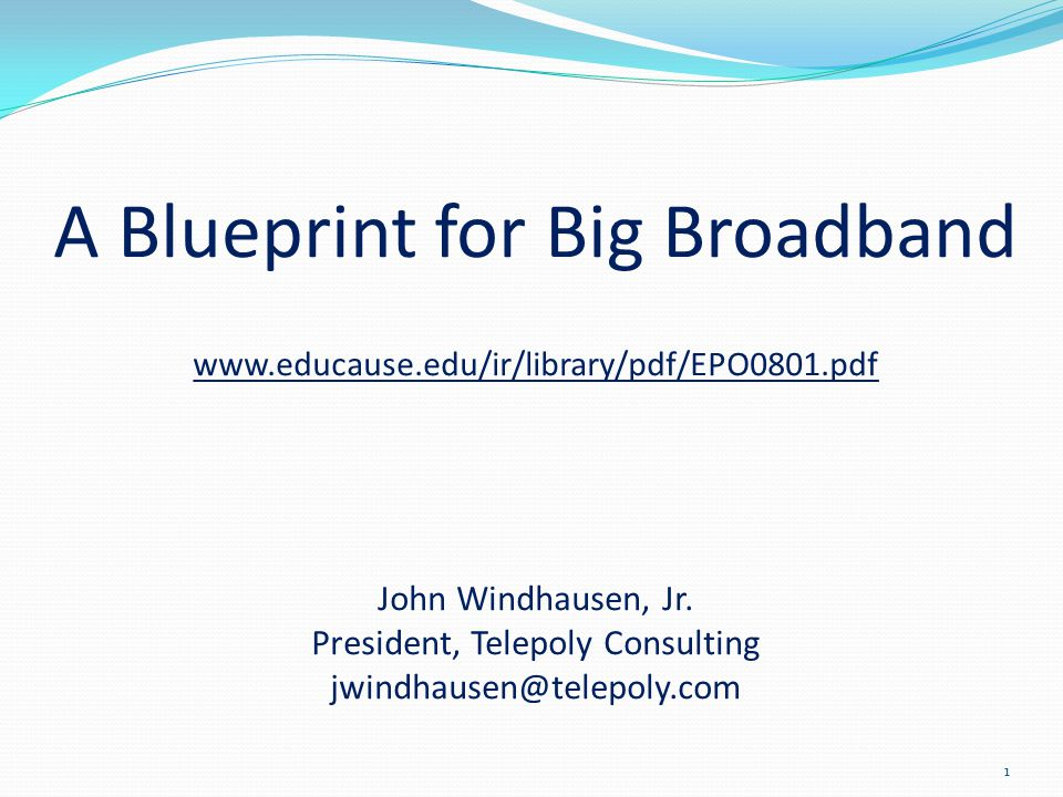 A Blueprint for Big Broadband www.educause.edu/ir/library/pdf/EPO0801.pdf John Windhausen, Jr.