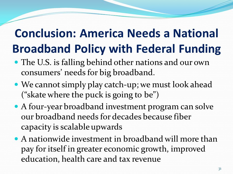 Conclusion: America Needs a National Broadband Policy with Federal Funding The U.S.