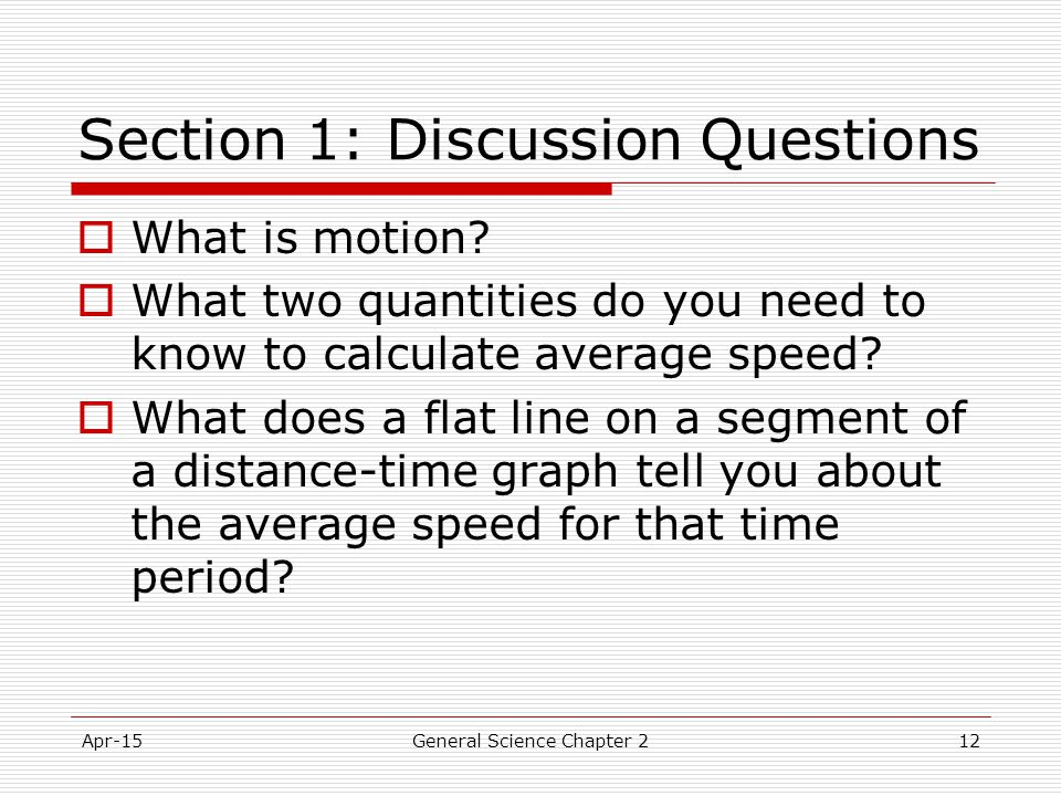 Apr-15General Science Chapter 212 Section 1: Discussion Questions  What is motion?  What two quantities do you need to know to calculate average spe