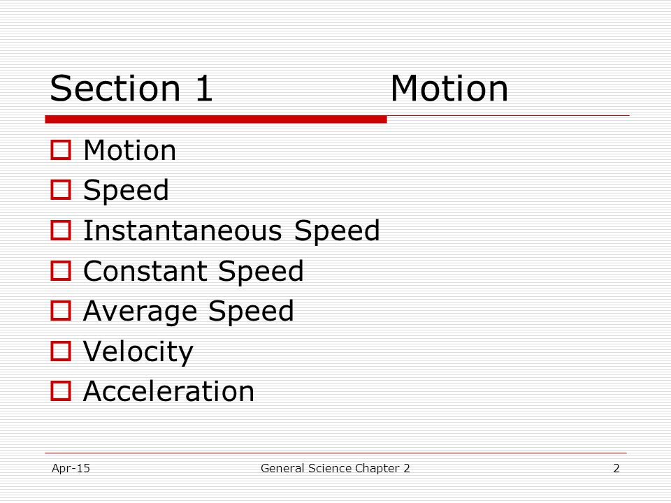 Apr-15General Science Chapter 243 Chapter Review  Do you know the difference between: Speed and velocity Average speed and instantaneous speed Motion and speed Balanced forces and net forces Mass and Weight A balance and a scale