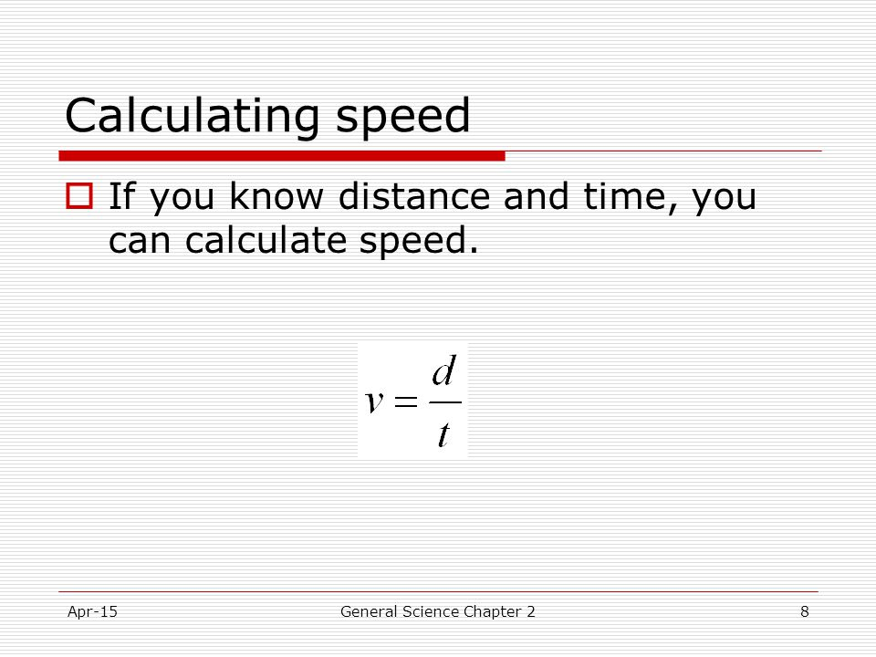 Apr-15General Science Chapter 28 Calculating speed  If you know distance and time, you can calculate speed.