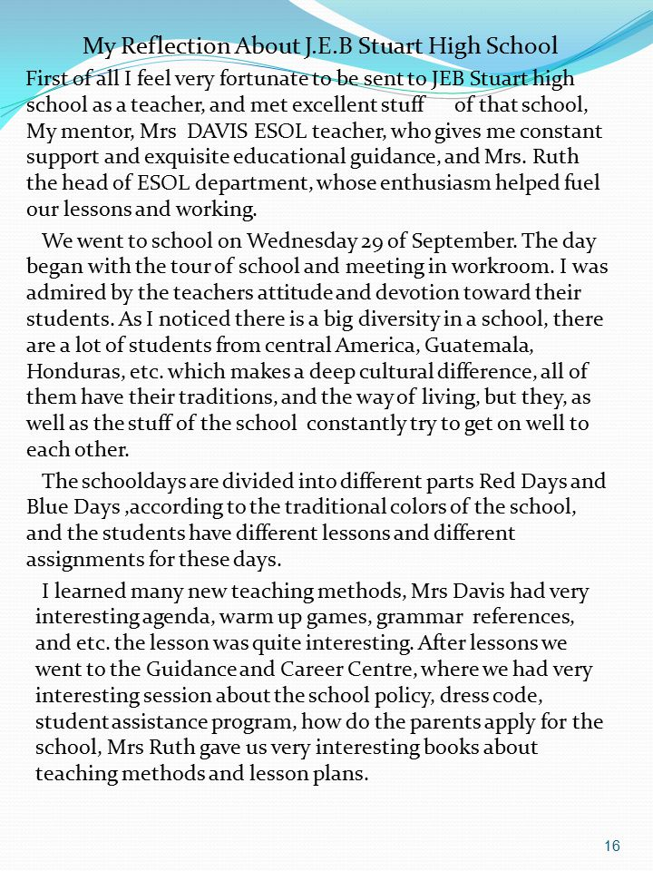 16 My Reflection About J.E.B Stuart High School First of all I feel very fortunate to be sent to JEB Stuart high school as a teacher, and met excellent stuff of that school, My mentor, Mrs DAVIS ESOL teacher, who gives me constant support and exquisite educational guidance, and Mrs.