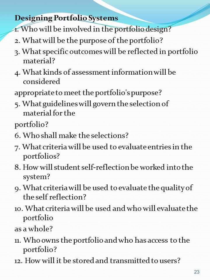 23 Designing Portfolio Systems 1.Who will be involved in the portfolio design.