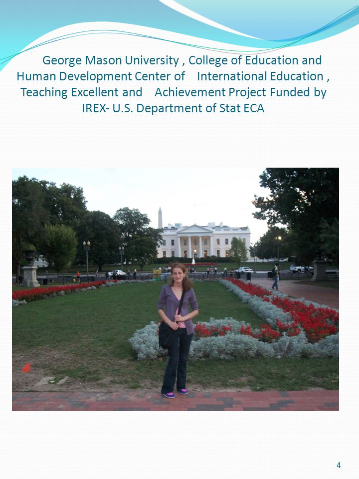 George Mason University, College of Education and Human Development Center of International Education, Teaching Excellent and Achievement Project Funded by IREX‐ U.S.