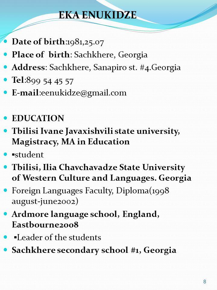 8 EKA ENUKIDZE Date of birth:1981,25.07 Place of birth: Sachkhere, Georgia Address: Sachkhere, Sanapiro st.