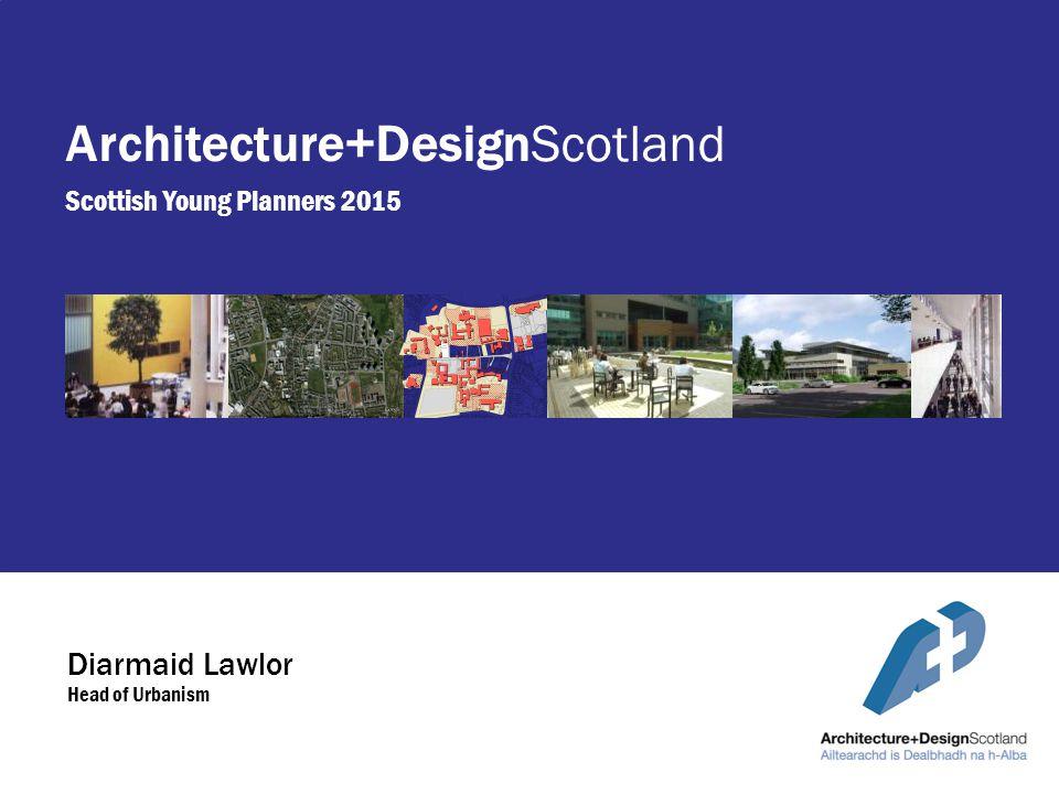 Diarmaid Lawlor Head of Urbanism Architecture+DesignScotland Scottish Young Planners 2015