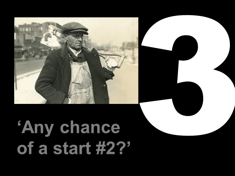 'Any chance of a start #2?' 3