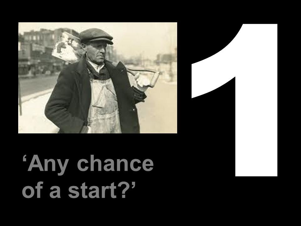 'Any chance of a start?' 1