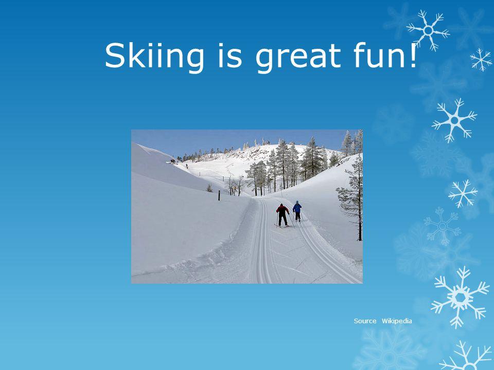 Skiing is great fun! Source Wikipedia