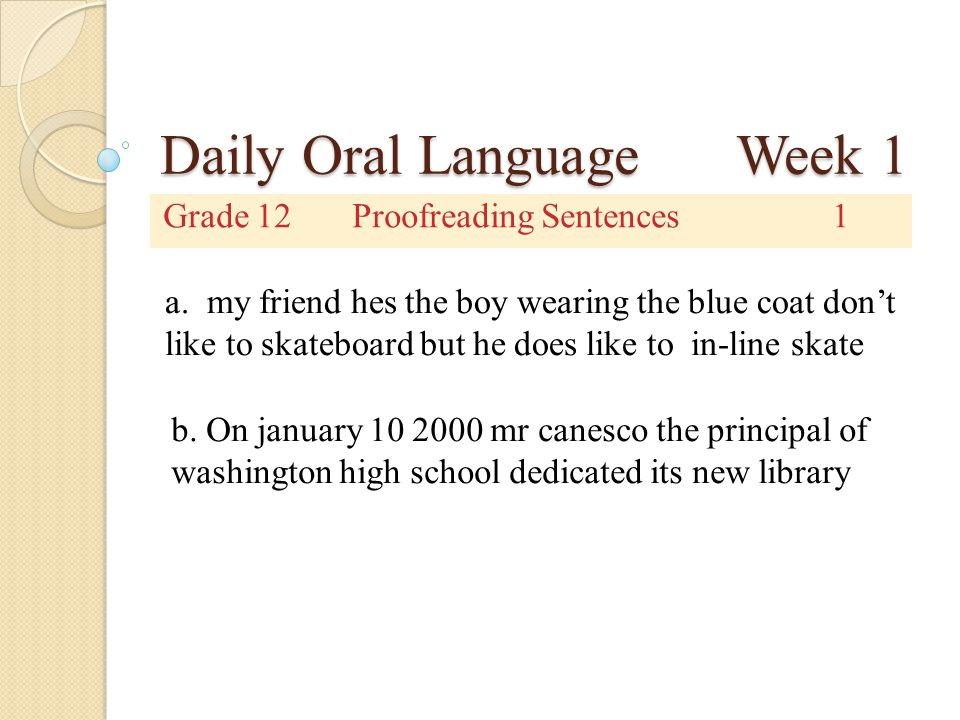 Daily Oral Language Week 1 Grade 12Proofreading Sentences1 a. my friend hes the boy wearing the blue coat don't like to skateboard but he does like to