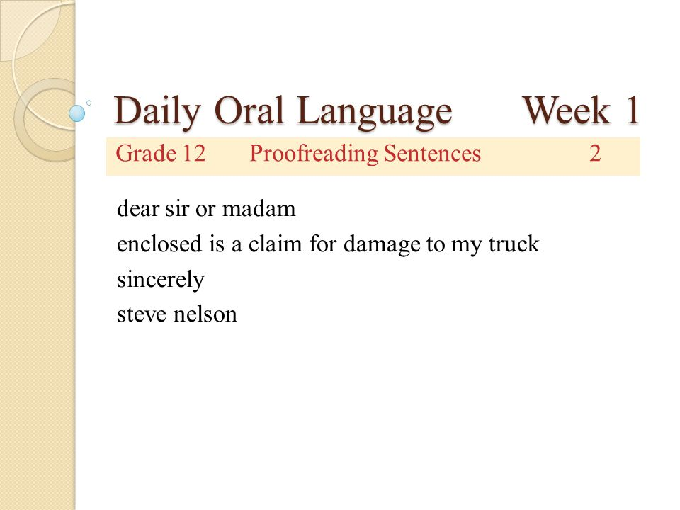 Daily Oral Language Week 1 Grade 12Proofreading Sentences2 dear sir or madam enclosed is a claim for damage to my truck sincerely steve nelson