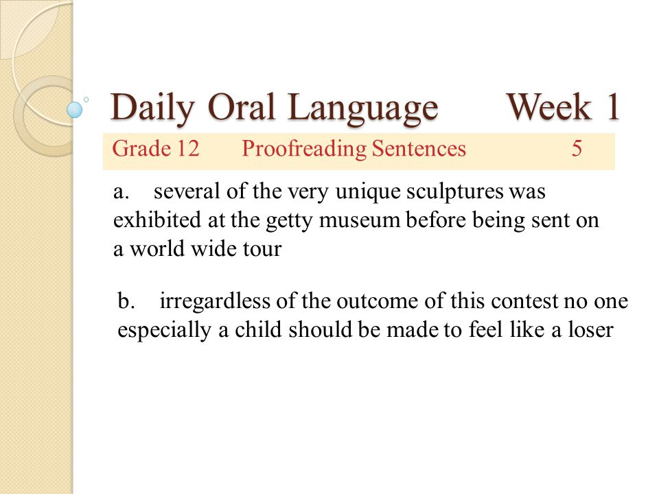 Daily Oral Language Week 1 Grade 12Proofreading Sentences5 a. several of the very unique sculptures was exhibited at the getty museum before being sen