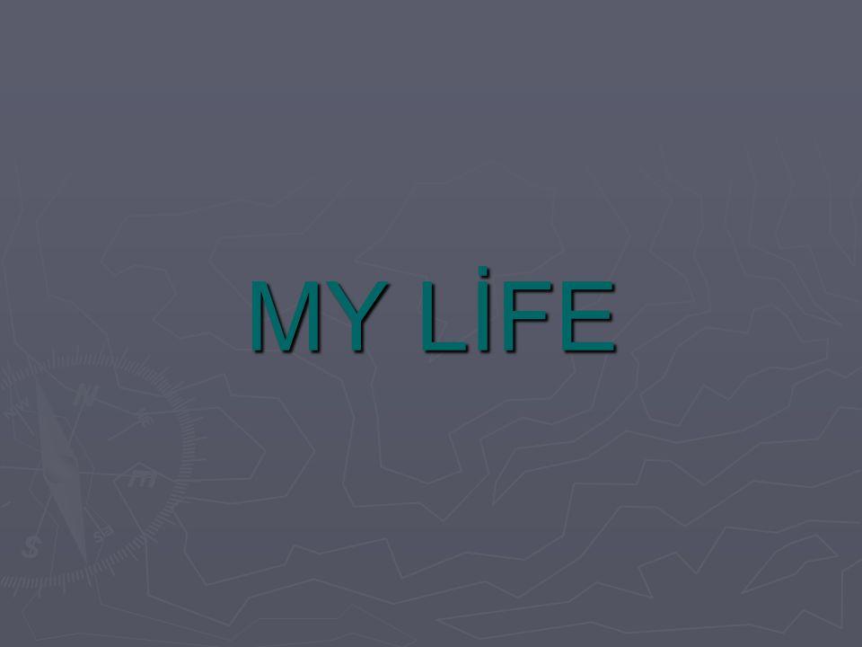 MY LİFE