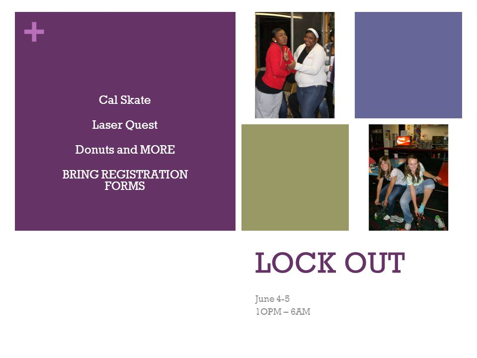 + LOCK OUT June 4-5 1OPM – 6AM Cal Skate Laser Quest Donuts and MORE BRING REGISTRATION FORMS