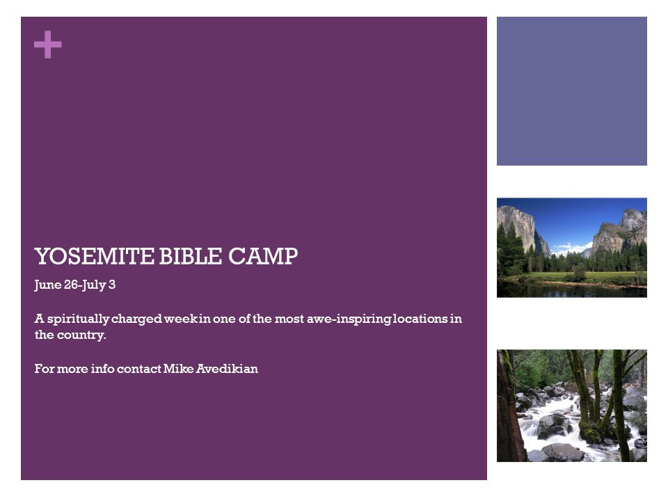 + YOSEMITE BIBLE CAMP June 26-July 3 A spiritually charged week in one of the most awe-inspiring locations in the country.