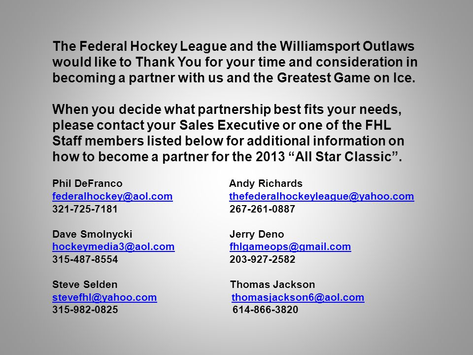 The Federal Hockey League and the Williamsport Outlaws would like to Thank You for your time and consideration in becoming a partner with us and the Greatest Game on Ice.