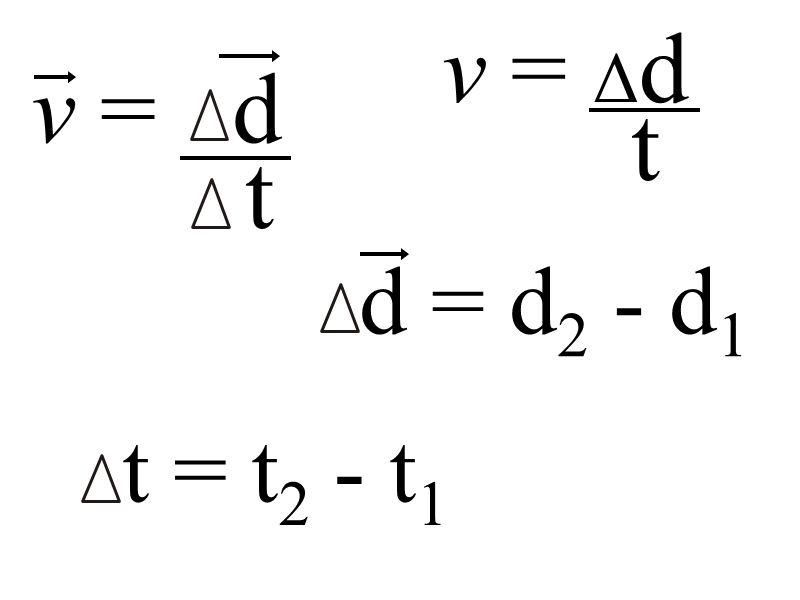 d = d 2 - d 1 v = d t v = Δ d t t = t 2 - t 1