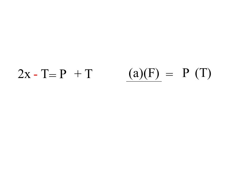 = 2x P + T- T = (a)(F)P (T)
