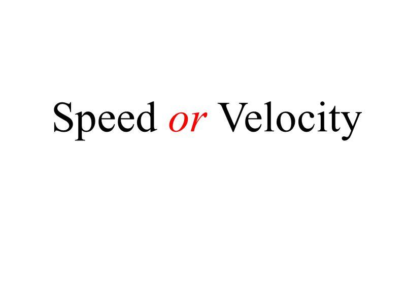 Speed or Velocity