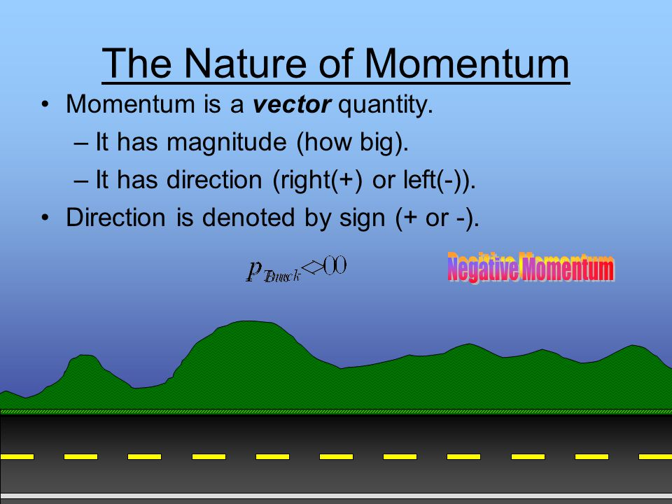 Presentation designed by DBHS physics department Momentum Depends on Mass Larger objects traveling at the same velocity as smaller objects will have greater momentum.