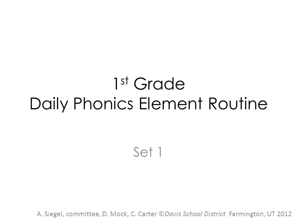 1 st Grade Daily Phonics Element Routine Set 1 A. Siegel, committee, D.