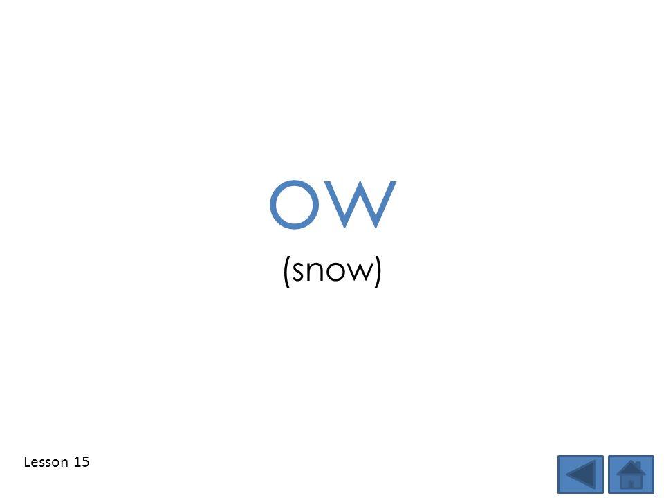 Lesson 15 ow (snow)
