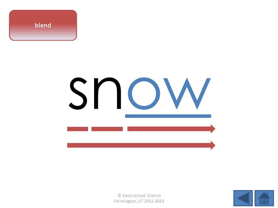 vowel pattern snow blend © Davis School District Farmington, UT 2012-2013