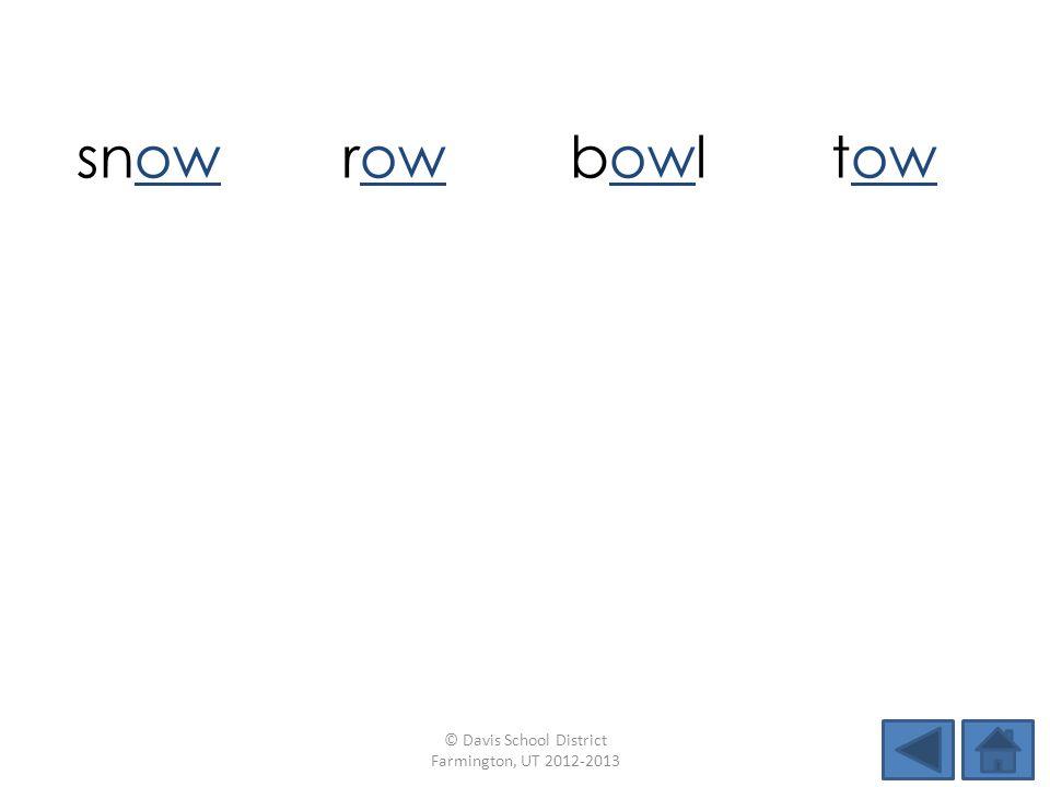 snowrowbowltow glowlowmowbow growgotshopflow © Davis School District Farmington, UT 2012-2013