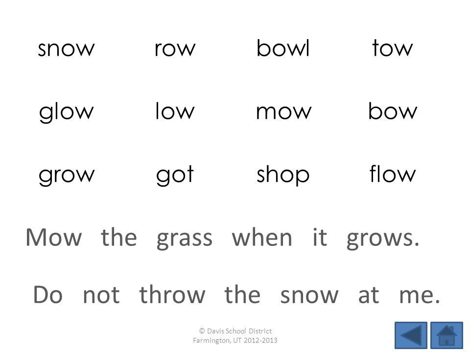 snowrowbowltow glowlowmowbow growgotshopflow Do not throw the snow at me.