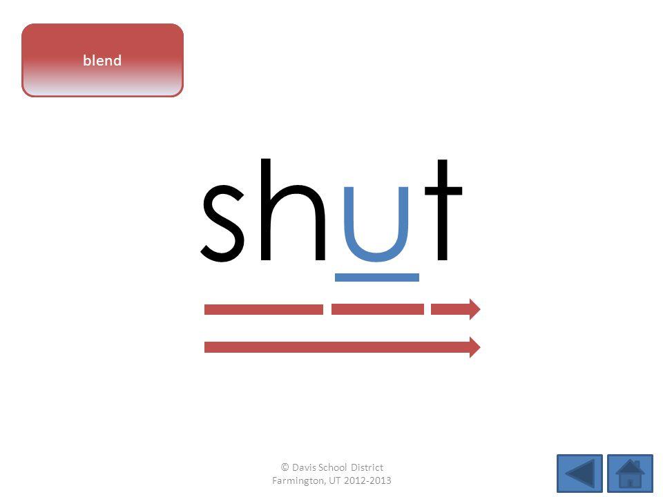 vowel pattern shut blend © Davis School District Farmington, UT 2012-2013