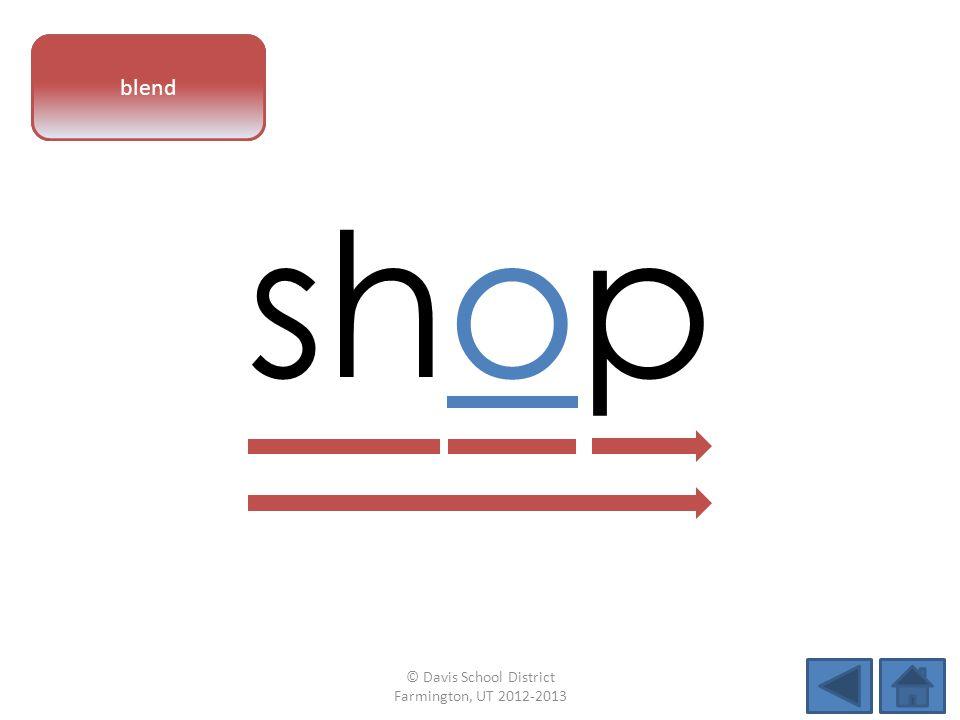 vowel pattern shop blend © Davis School District Farmington, UT 2012-2013