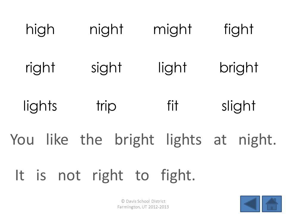 highnightmightfight rightsightlightbright lightstripfitslight It is not right to fight. © Davis School District Farmington, UT 2012-2013 You like the
