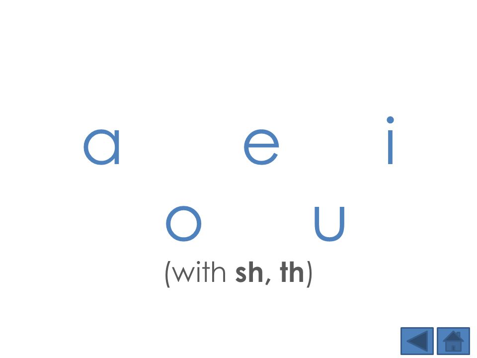 a e i o u (with sh, th )