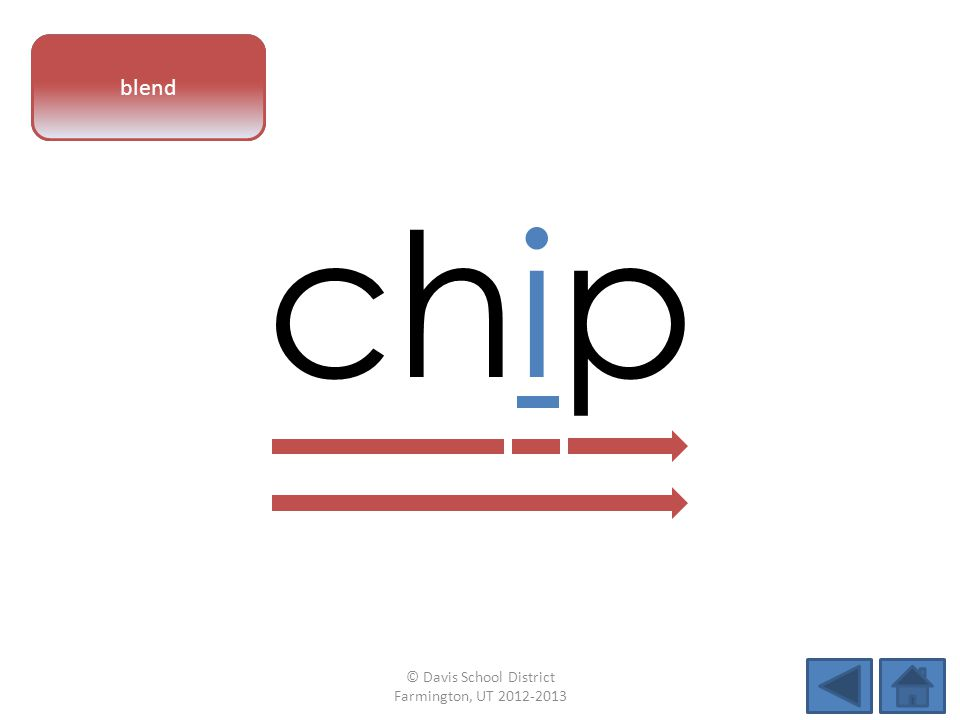 vowel pattern chip blend © Davis School District Farmington, UT 2012-2013