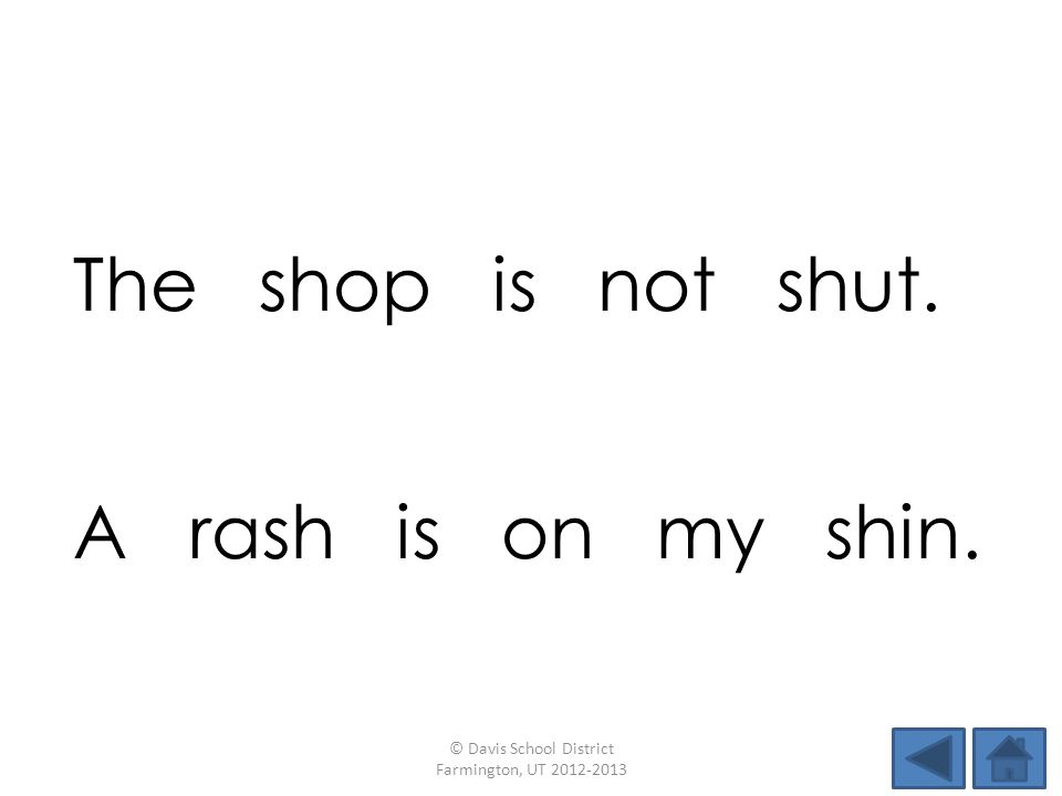 The shop is not shut. © Davis School District Farmington, UT 2012-2013 A rash is on my shin.