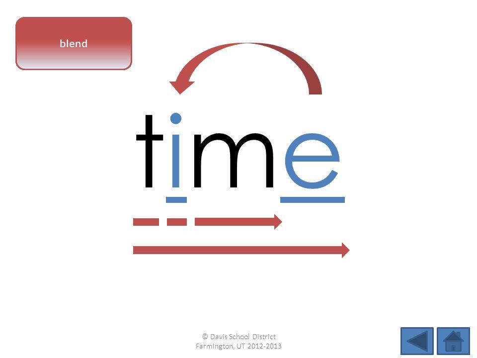 vowel pattern timetime blend © Davis School District Farmington, UT 2012-2013
