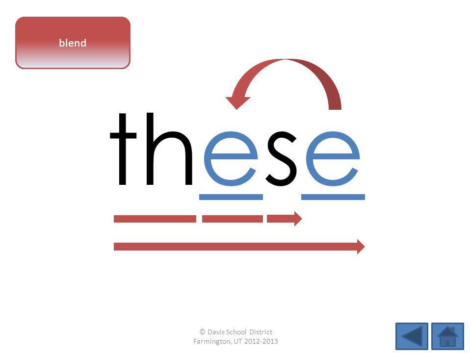 vowel pattern these blend © Davis School District Farmington, UT 2012-2013