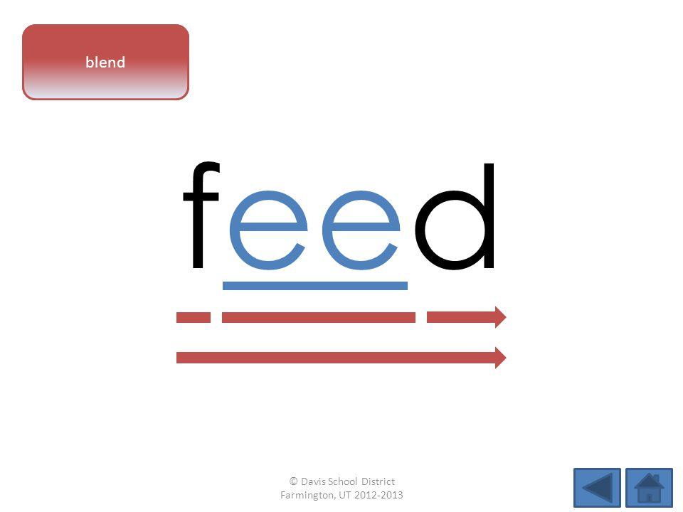 vowel pattern feed blend © Davis School District Farmington, UT 2012-2013