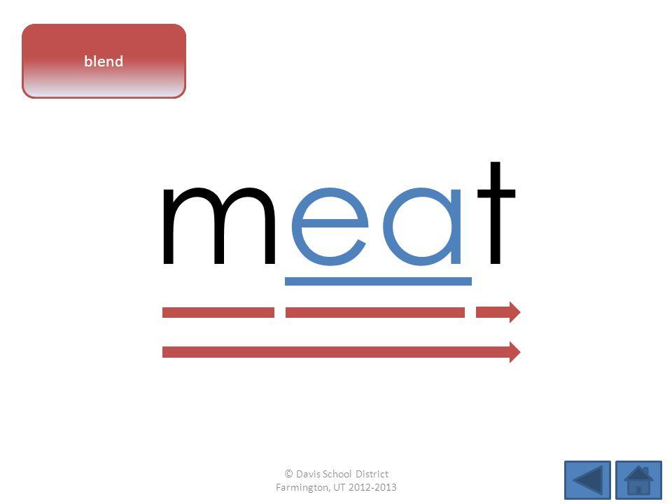 vowel pattern meat blend © Davis School District Farmington, UT 2012-2013