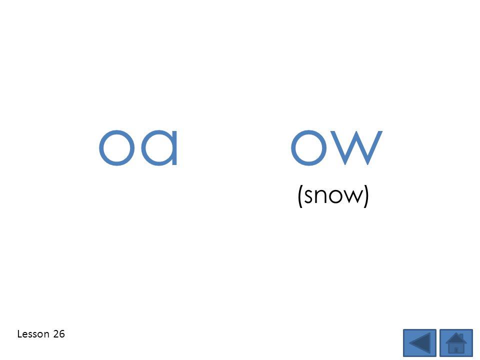 Lesson 26 oaow (snow)
