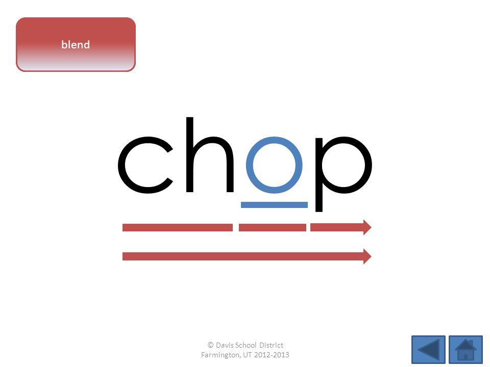 vowel pattern chop blend © Davis School District Farmington, UT 2012-2013