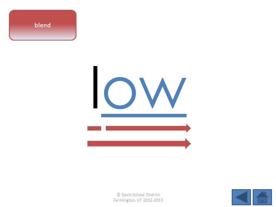 vowel pattern low blend © Davis School District Farmington, UT 2012-2013