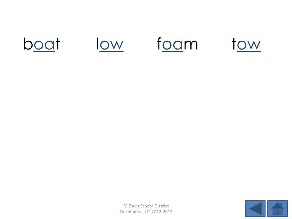 boatlowfoamtow bowdotloadtoad bowlsoaktoprow © Davis School District Farmington, UT 2012-2013
